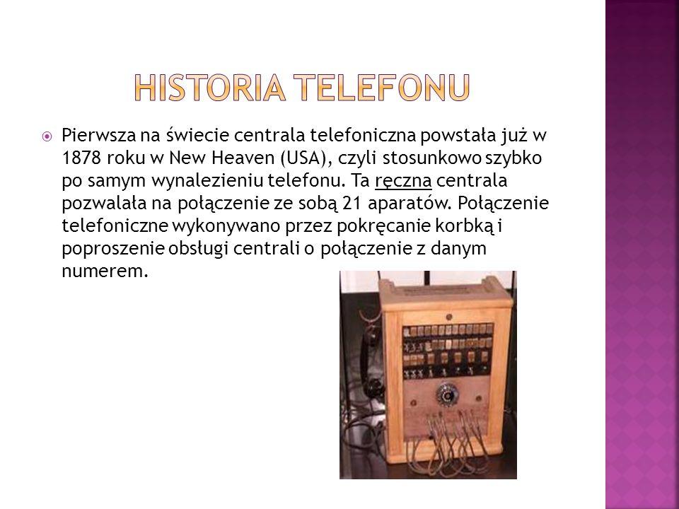  Pierwsza na świecie centrala telefoniczna powstała już w 1878 roku w New Heaven (USA), czyli stosunkowo szybko po samym wynalezieniu telefonu. Ta rę