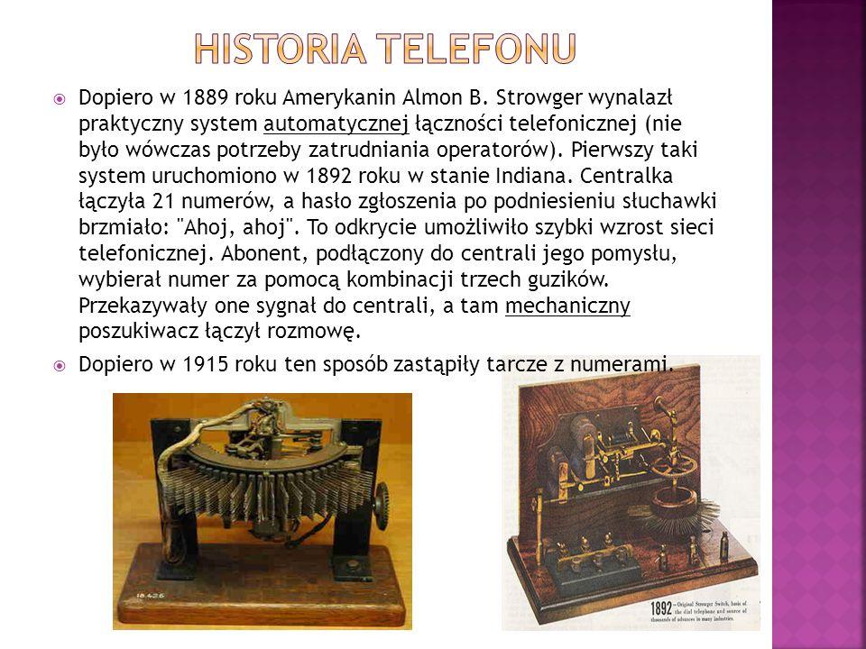  Dopiero w 1889 roku Amerykanin Almon B. Strowger wynalazł praktyczny system automatycznej łączności telefonicznej (nie było wówczas potrzeby zatrudn