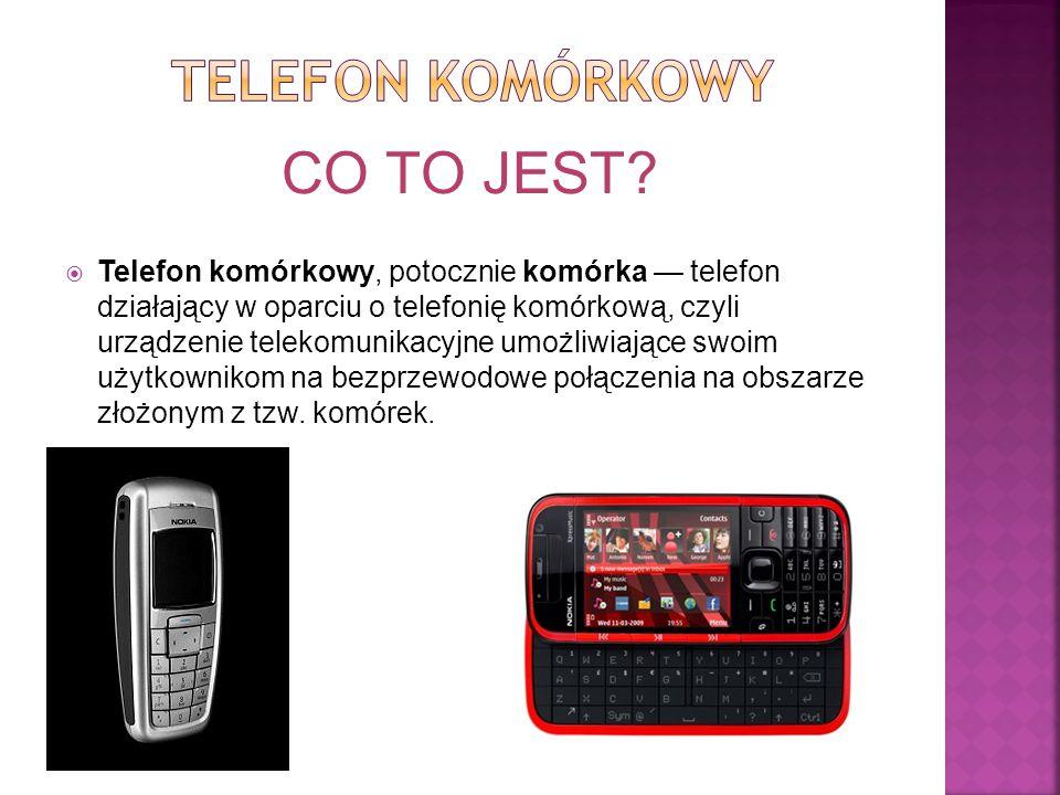  Telefon komórkowy, potocznie komórka — telefon działający w oparciu o telefonię komórkową, czyli urządzenie telekomunikacyjne umożliwiające swoim uż
