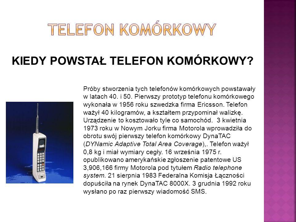 KIEDY POWSTAŁ TELEFON KOMÓRKOWY? Próby stworzenia tych telefonów komórkowych powstawały w latach 40. i 50. Pierwszy prototyp telefonu komórkowego wyko
