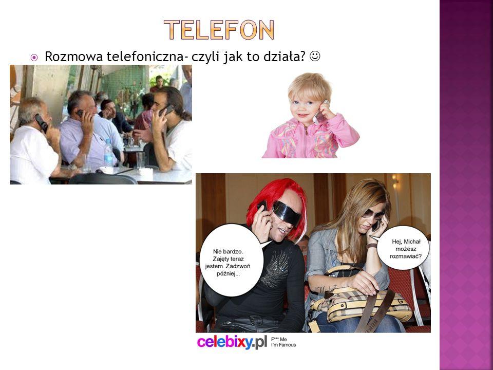  Rozmowa telefoniczna- czyli jak to działa?