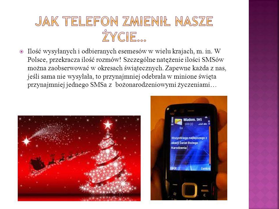  Ilość wysyłanych i odbieranych esemesów w wielu krajach, m. in. W Polsce, przekracza ilość rozmów! Szczególne natężenie ilości SMSów można zaobserwo