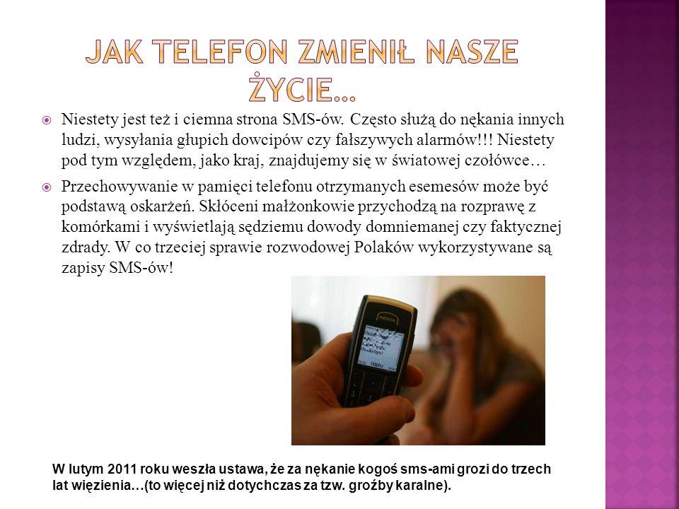  Niestety jest też i ciemna strona SMS-ów. Często służą do nękania innych ludzi, wysyłania głupich dowcipów czy fałszywych alarmów!!! Niestety pod ty