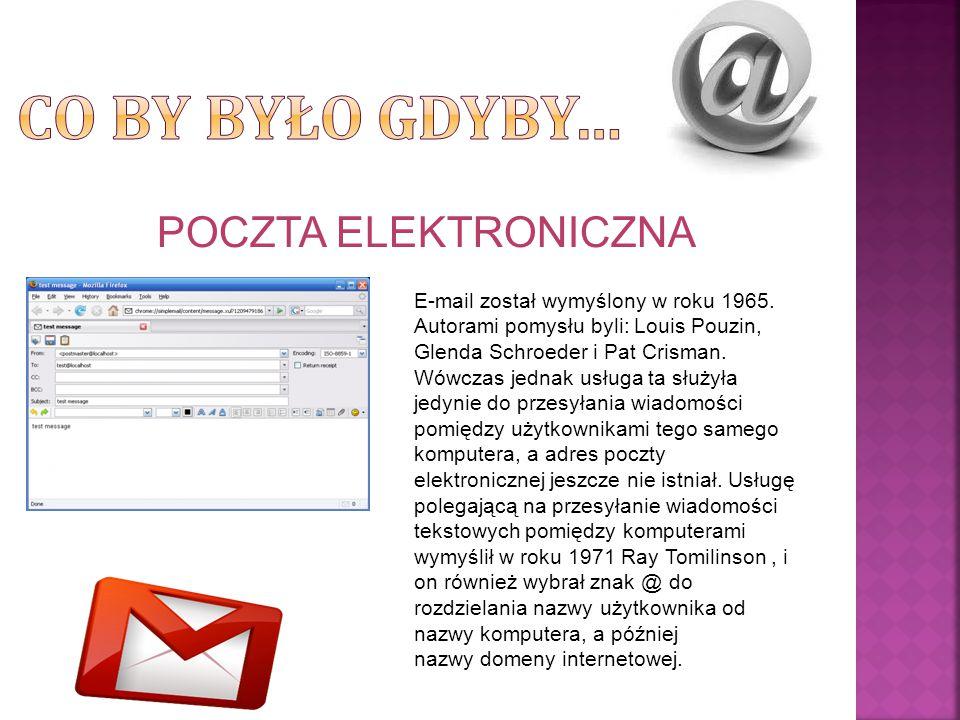 POCZTA ELEKTRONICZNA E-mail został wymyślony w roku 1965. Autorami pomysłu byli: Louis Pouzin, Glenda Schroeder i Pat Crisman. Wówczas jednak usługa t