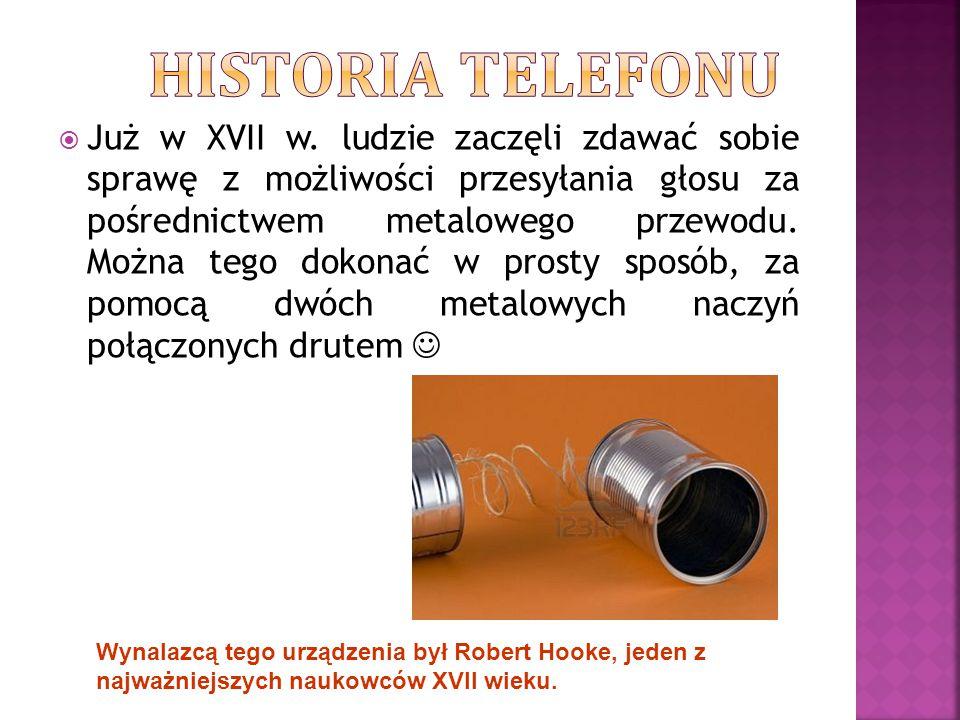  Już w XVII w. ludzie zaczęli zdawać sobie sprawę z możliwości przesyłania głosu za pośrednictwem metalowego przewodu. Można tego dokonać w prosty sp