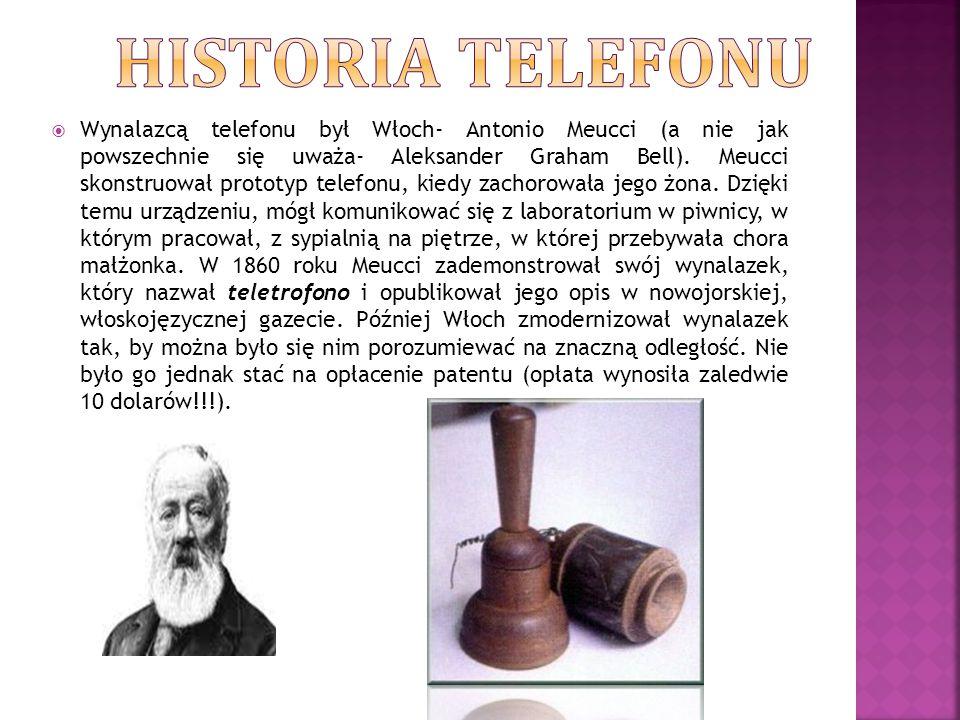  Wynalazcą telefonu był Włoch- Antonio Meucci (a nie jak powszechnie się uważa- Aleksander Graham Bell). Meucci skonstruował prototyp telefonu, kiedy