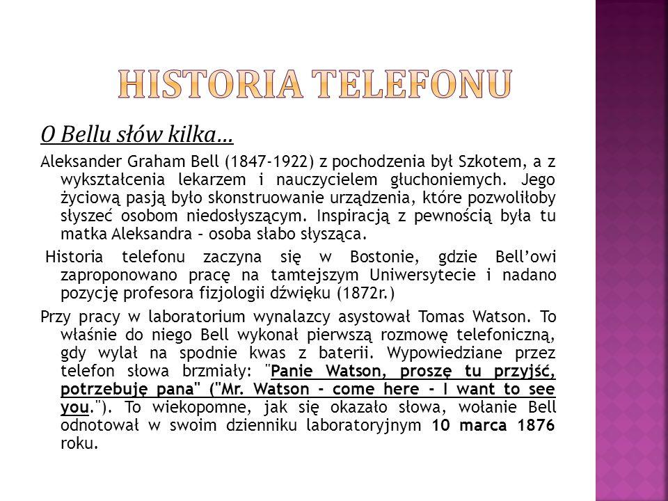 O Bellu słów kilka… Aleksander Graham Bell (1847-1922) z pochodzenia był Szkotem, a z wykształcenia lekarzem i nauczycielem głuchoniemych. Jego życiow