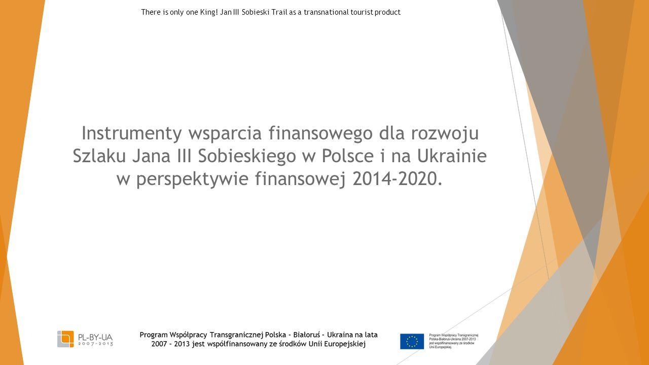 Instrumenty wsparcia finansowego dla rozwoju Szlaku Jana III Sobieskiego w Polsce i na Ukrainie w perspektywie finansowej 2014-2020. There is only one