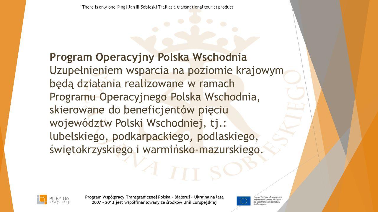Program Operacyjny Polska Wschodnia Uzupełnieniem wsparcia na poziomie krajowym będą działania realizowane w ramach Programu Operacyjnego Polska Wscho
