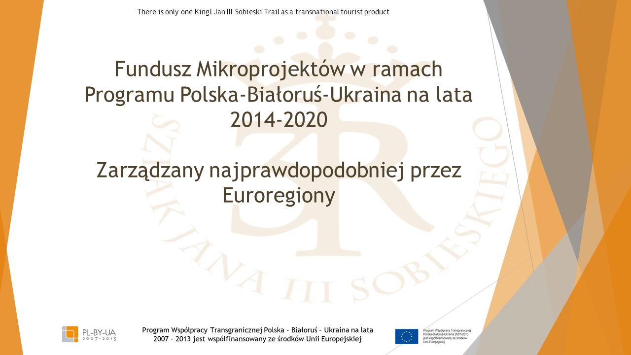 Fundusz Mikroprojektów w ramach Programu Polska-Białoruś-Ukraina na lata 2014-2020 Zarządzany najprawdopodobniej przez Euroregiony There is only one K