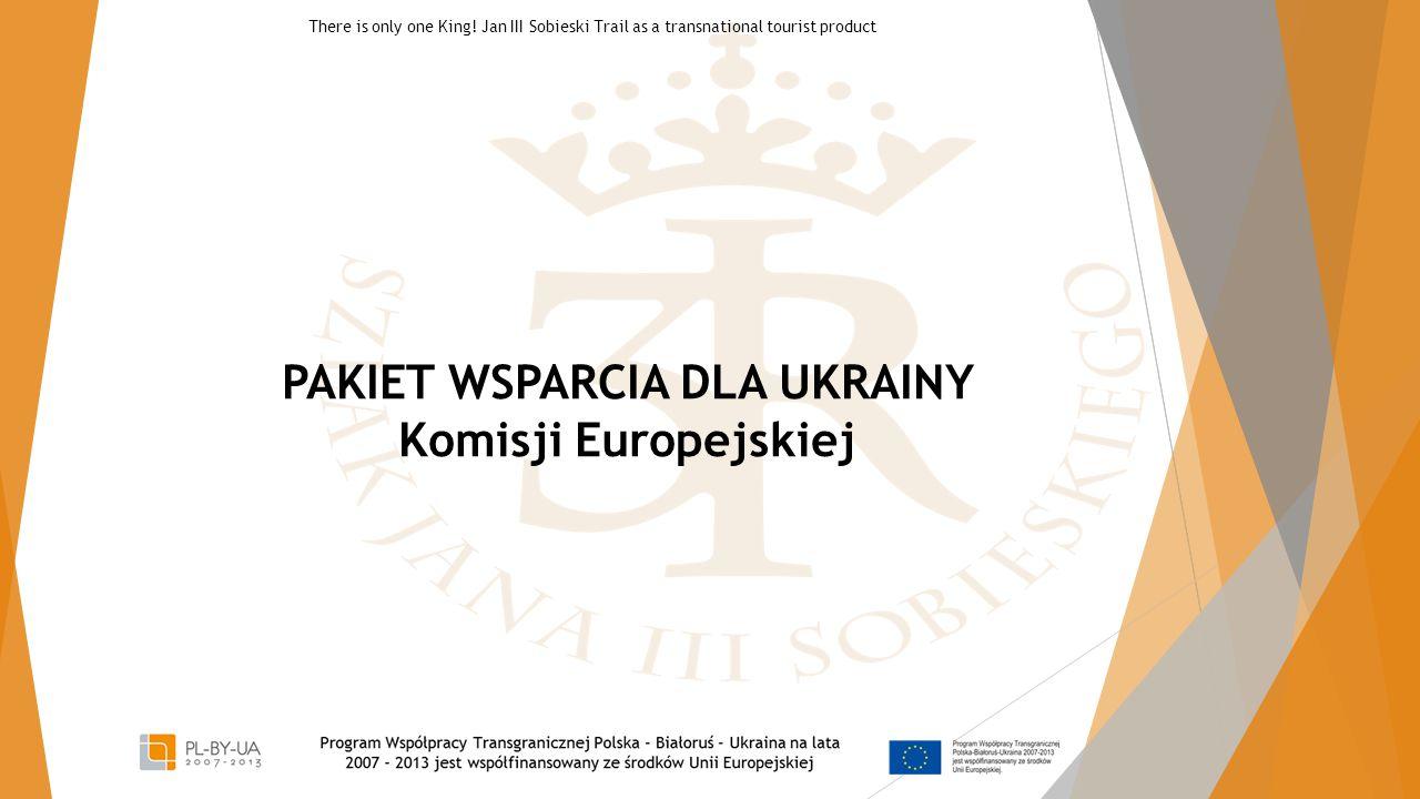PAKIET WSPARCIA DLA UKRAINY Komisji Europejskiej There is only one King! Jan III Sobieski Trail as a transnational tourist product