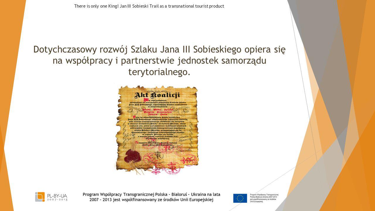 Dotychczasowy rozwój Szlaku Jana III Sobieskiego opiera się na współpracy i partnerstwie jednostek samorządu terytorialnego. There is only one King! J