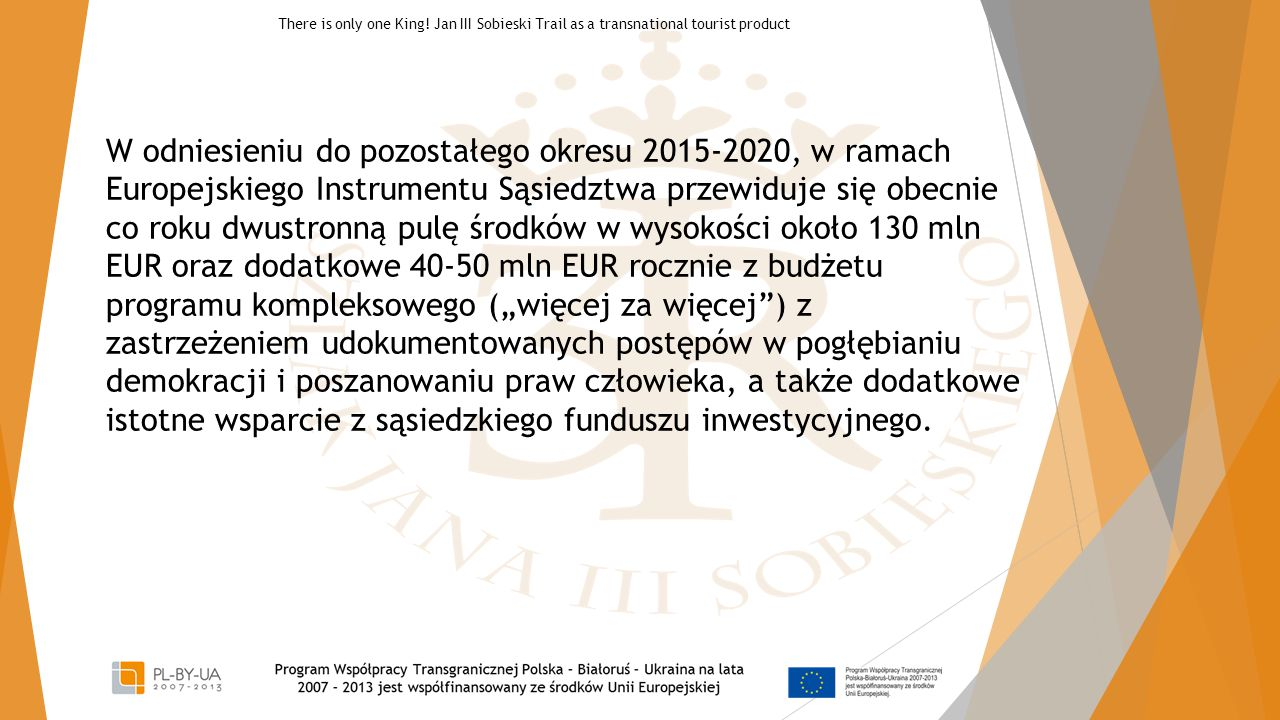 W odniesieniu do pozostałego okresu 2015-2020, w ramach Europejskiego Instrumentu Sąsiedztwa przewiduje się obecnie co roku dwustronna ̨ pule ̨ środkó