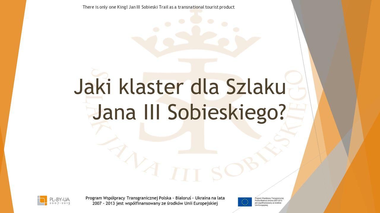 Jaki klaster dla Szlaku Jana III Sobieskiego? There is only one King! Jan III Sobieski Trail as a transnational tourist product