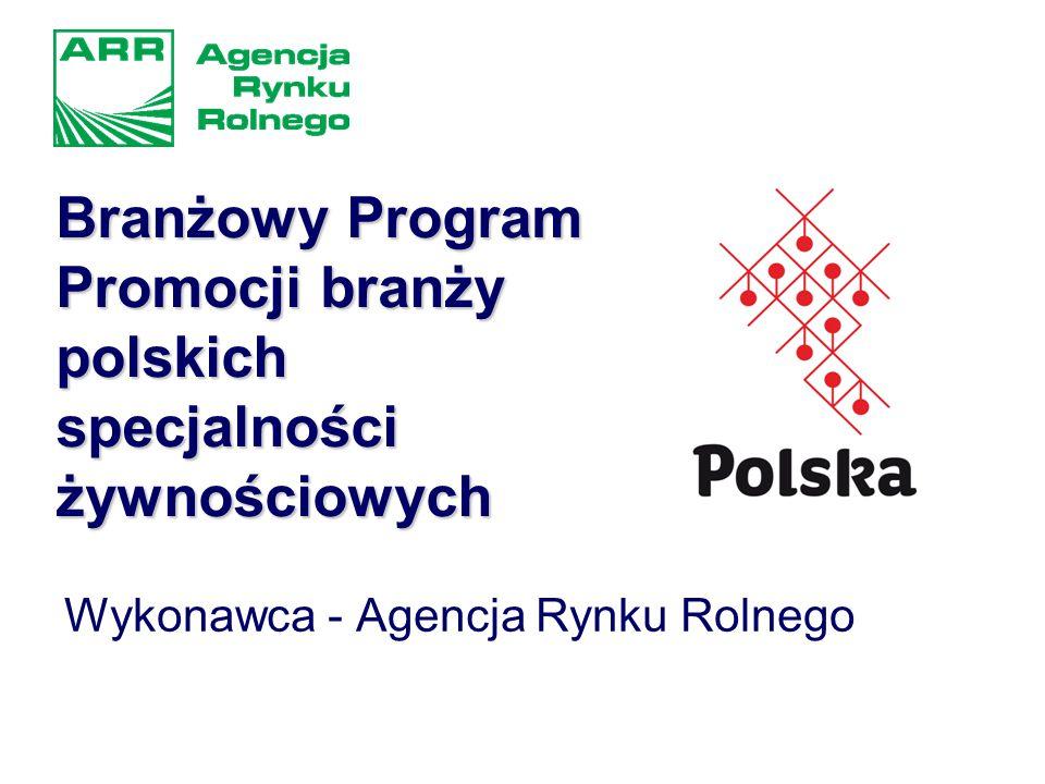 Branżowy Program Promocji branży polskich specjalności żywnościowych Wykonawca - Agencja Rynku Rolnego