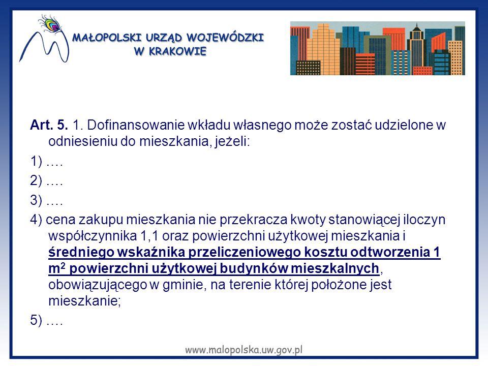 Art. 5. 1. Dofinansowanie wkładu własnego może zostać udzielone w odniesieniu do mieszkania, jeżeli: 1) …. 2) …. 3) …. 4) cena zakupu mieszkania nie p