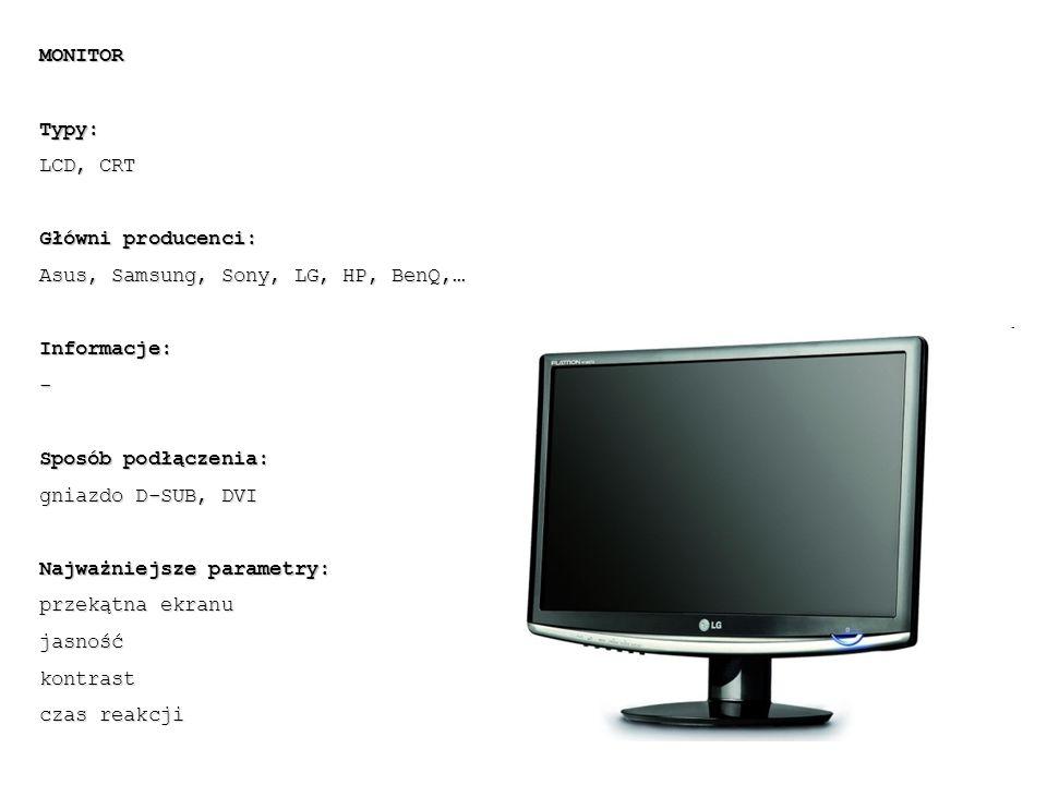 MONITORTypy: LCD, CRT Główni producenci: Asus, Samsung, Sony, LG, HP, BenQ,… Informacje:- Sposób podłączenia: gniazdo D-SUB, DVI Najważniejsze paramet