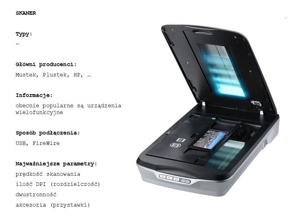 SKANERTypy:- Główni producenci: Mustek, Plustek, HP, … Informacje: obecnie popularne są urządzenia wielofunkcyjne Sposób podłączenia: USB, FireWire Najważniejsze parametry: prędkość skanowania ilość DPI (rozdzielczość) dwustronność akcesoria (przystawki)