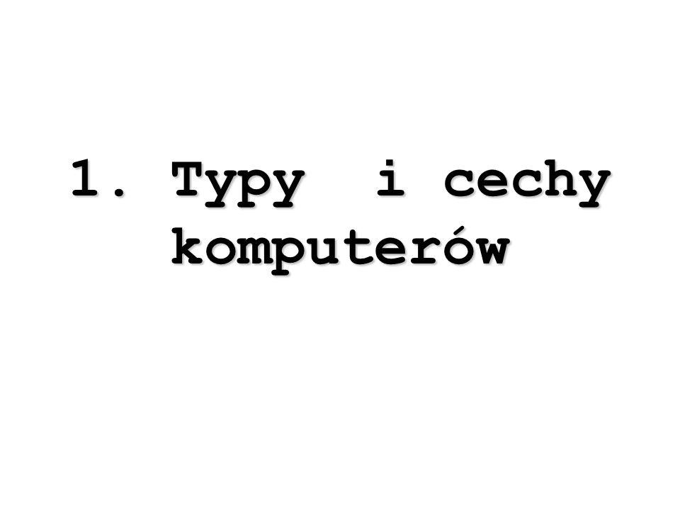 1. Typy i cechy komputerów