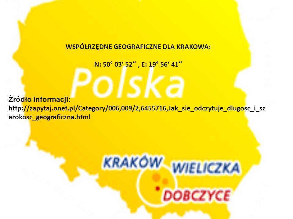 WSPÓŁRZĘDNE GEOGRAFICZNE DLA KRAKOWA: N: 50° 03 52 ″, E: 19° 56 41 ″ Źródło informacji: http://zapytaj.onet.pl/Category/006,009/2,6455716,Jak_sie_odczytuje_dlugosc_i_sz erokosc_geograficzna.html