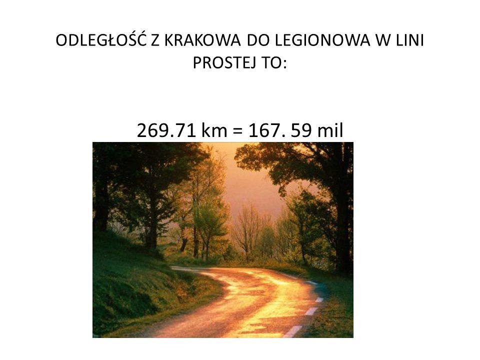 ODLEGŁOŚĆ Z KRAKOWA DO LEGIONOWA W LINI PROSTEJ TO: 269.71 km = 167. 59 mil