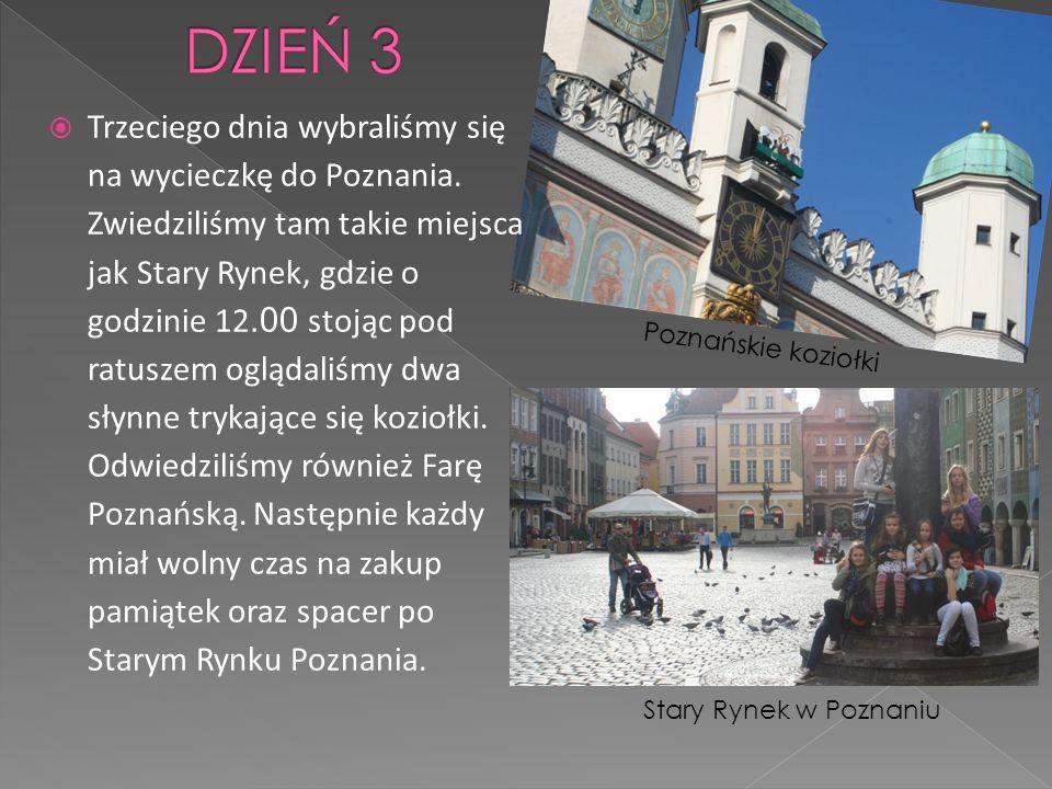  Trzeciego dnia wybraliśmy się na wycieczkę do Poznania.