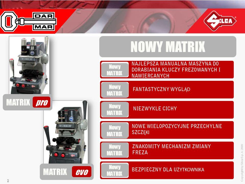 Copyright by Silca S.p.A. 2009 13 Doskonałe zmiany MATRIX evo MATRIX SX