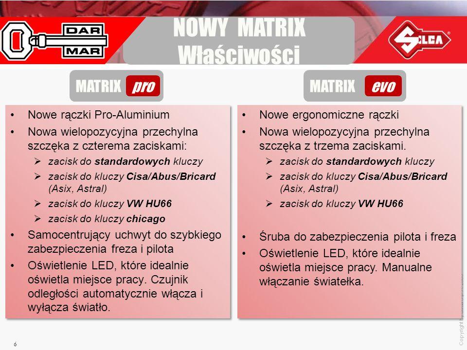 Copyright by Silca S.p.A. 2009 6 NOWY MATRIX Właściwości MATRIX pro MATRIX evo Nowe rączki Pro-Aluminium Nowa wielopozycyjna przechylna szczęka z czte