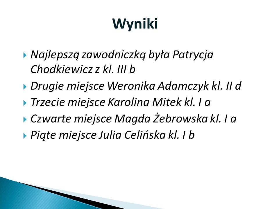  Najlepszą zawodniczką była Patrycja Chodkiewicz z kl. III b  Drugie miejsce Weronika Adamczyk kl. II d  Trzecie miejsce Karolina Mitek kl. I a  C