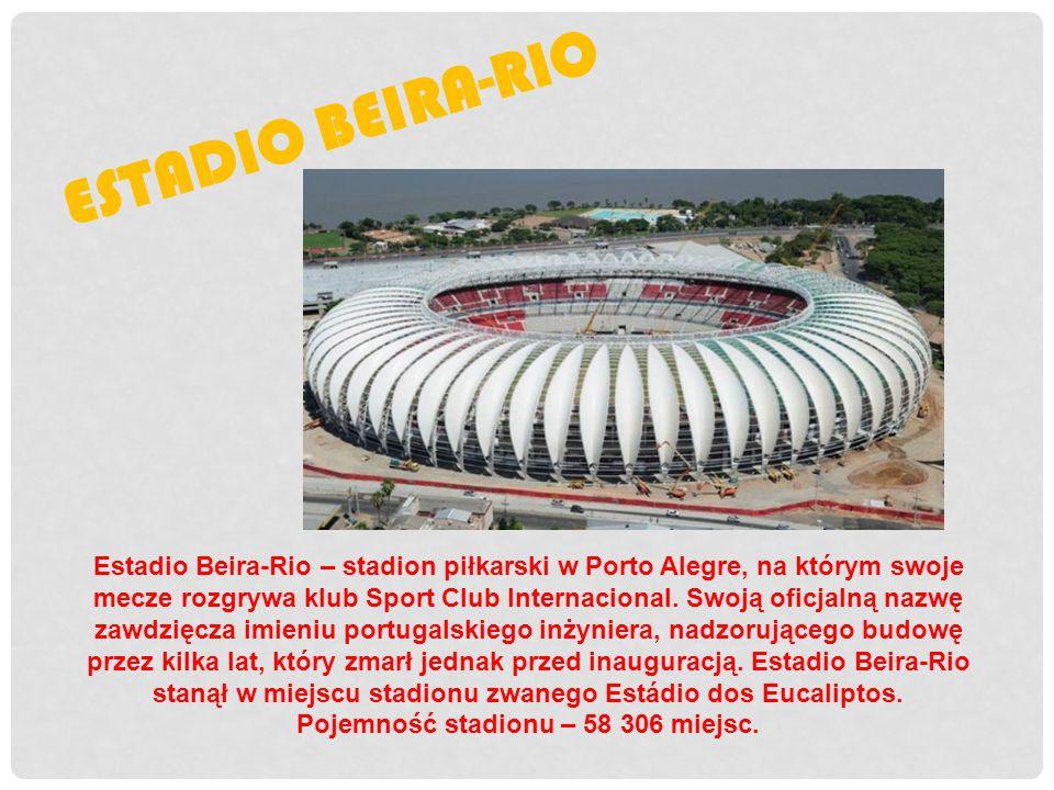 ESTADIO BEIRA-RIO Estadio Beira-Rio – stadion piłkarski w Porto Alegre, na którym swoje mecze rozgrywa klub Sport Club Internacional. Swoją oficjalną