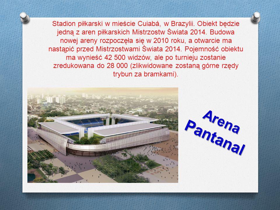 Stadion piłkarski w mieście Cuiabá, w Brazylii. Obiekt będzie jedną z aren piłkarskich Mistrzostw Świata 2014. Budowa nowej areny rozpoczęła się w 201