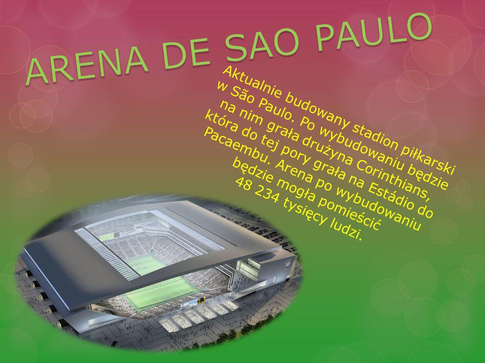 Aktualnie budowany stadion piłkarski w São Paulo. Po wybudowaniu będzie na nim grała drużyna Corinthians, która do tej pory grała na Estádio do Pacaem