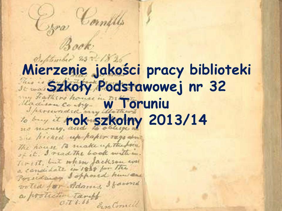 Mierzenie jakości pracy biblioteki Szkoły Podstawowej nr 32 w Toruniu rok szkolny 2013/14