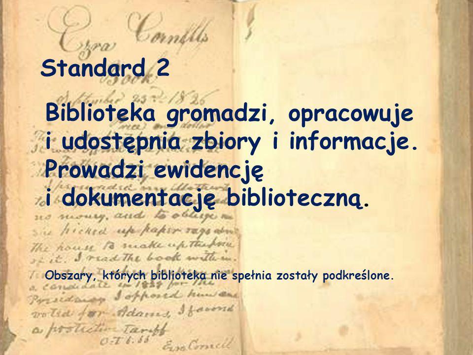 Standard 2 Biblioteka gromadzi, opracowuje i udostępnia zbiory i informacje.