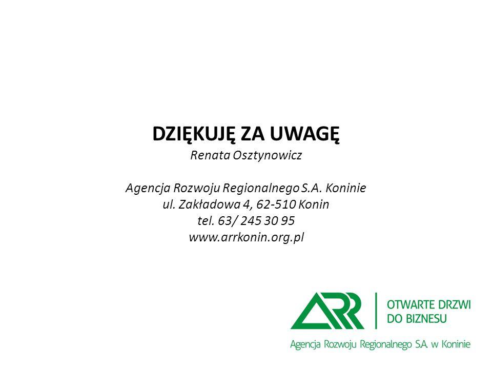 DZIĘKUJĘ ZA UWAGĘ Renata Osztynowicz Agencja Rozwoju Regionalnego S.A.