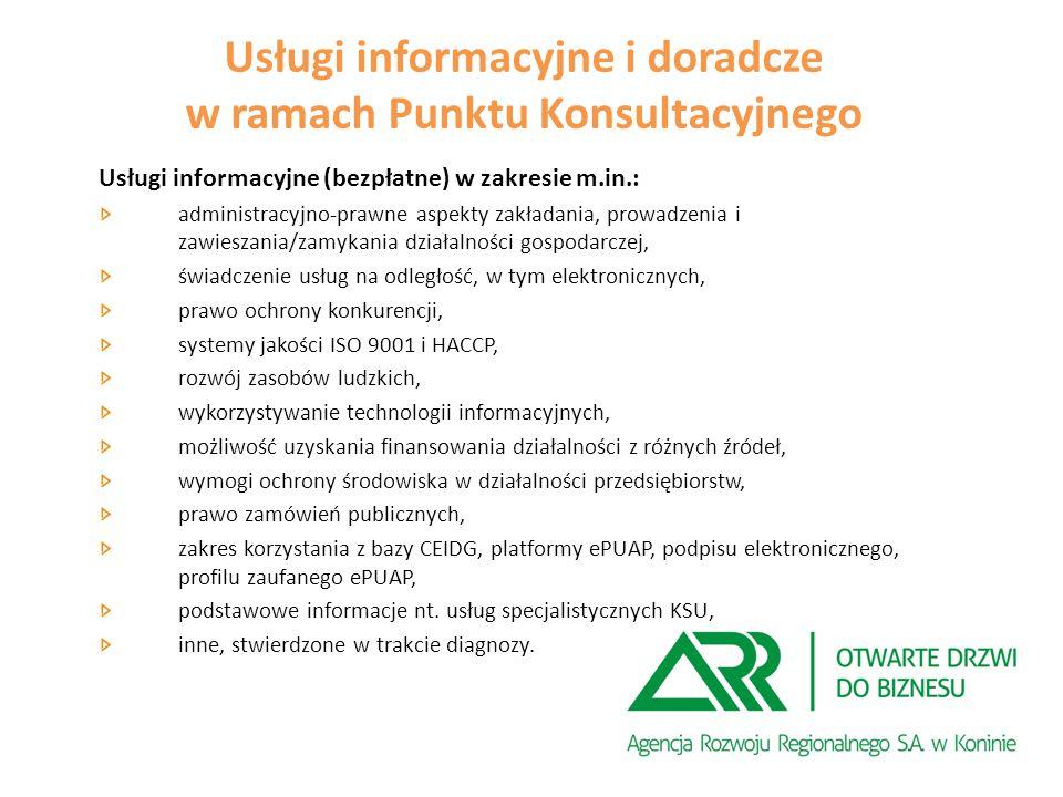 Usługi informacyjne i doradcze w ramach Punktu Konsultacyjnego Usługi informacyjne (bezpłatne) w zakresie m.in.: administracyjno-prawne aspekty zakładania, prowadzenia i zawieszania/zamykania działalności gospodarczej, świadczenie usług na odległość, w tym elektronicznych, prawo ochrony konkurencji, systemy jakości ISO 9001 i HACCP, rozwój zasobów ludzkich, wykorzystywanie technologii informacyjnych, możliwość uzyskania finansowania działalności z różnych źródeł, wymogi ochrony środowiska w działalności przedsiębiorstw, prawo zamówień publicznych, zakres korzystania z bazy CEIDG, platformy ePUAP, podpisu elektronicznego, profilu zaufanego ePUAP, podstawowe informacje nt.