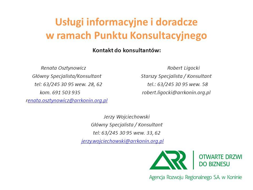 Kontakt do konsultantów: Renata OsztynowiczRobert Ligocki Główny Specjalista/Konsultant Starszy Specjalista / Konsultant tel: 63/245 30 95 wew.