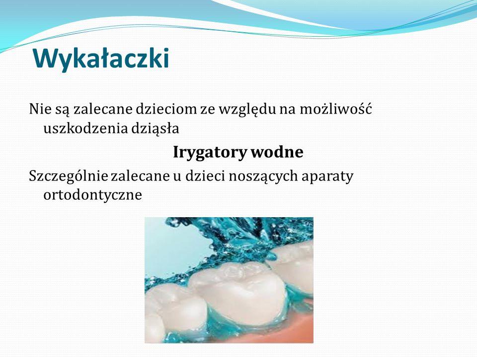 Wykałaczki Nie są zalecane dzieciom ze względu na możliwość uszkodzenia dziąsła Irygatory wodne Szczególnie zalecane u dzieci noszących aparaty ortodo