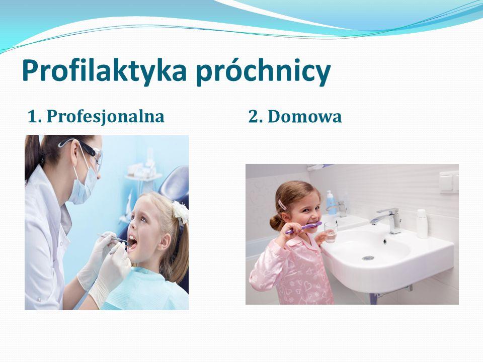 Profilaktyka próchnicy 1. Profesjonalna 2. Domowa