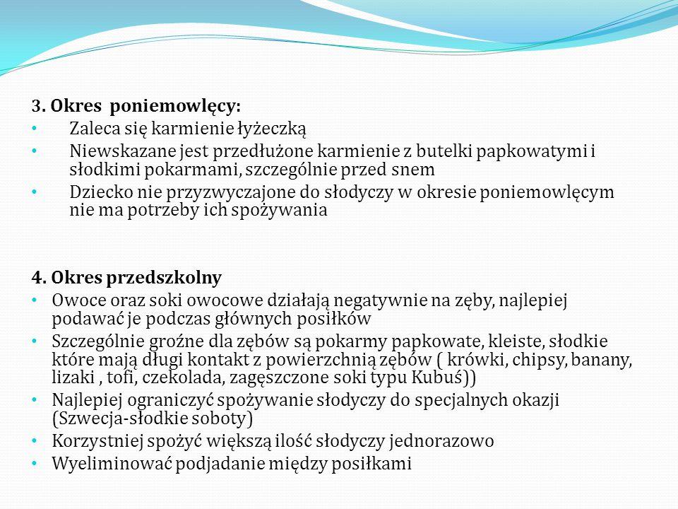 3. Okres poniemowlęcy: Zaleca się karmienie łyżeczką Niewskazane jest przedłużone karmienie z butelki papkowatymi i słodkimi pokarmami, szczególnie pr