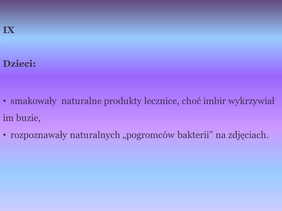 """IX Dzieci: smakowały naturalne produkty lecznice, choć imbir wykrzywiał im buzie, rozpoznawały naturalnych """"pogromców bakterii"""" na zdjęciach."""