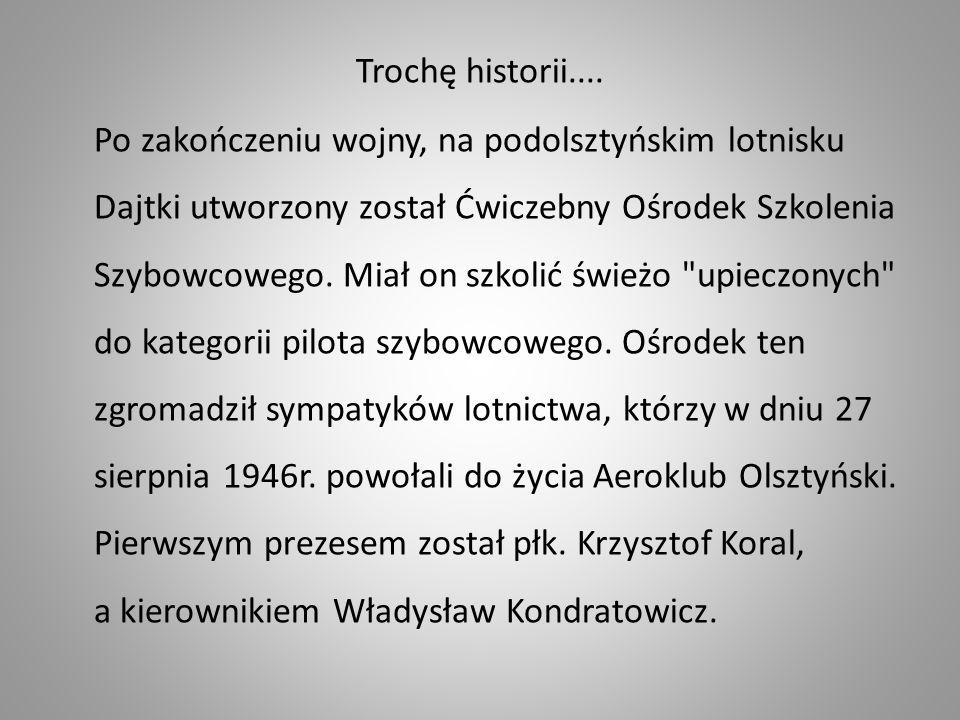 Trochę historii.... Po zakończeniu wojny, na podolsztyńskim lotnisku Dajtki utworzony został Ćwiczebny Ośrodek Szkolenia Szybowcowego. Miał on szkolić
