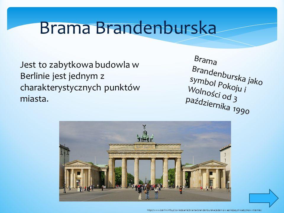 Brama Brandenburska Jest to zabytkowa budowla w Berlinie jest jednym z charakterystycznych punktów miasta. Brama Brandenburska jako symbol Pokoju i Wo