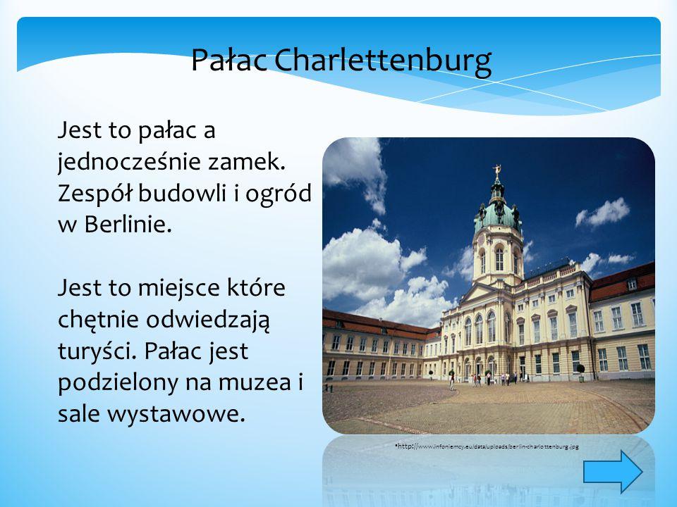 Pałac Charlettenburg Jest to pałac a jednocześnie zamek. Zespół budowli i ogród w Berlinie. Jest to miejsce które chętnie odwiedzają turyści. Pałac je