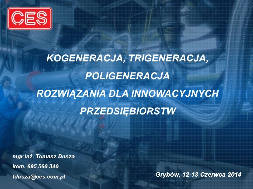 KOGENERACJA, TRIGENERACJA, POLIGENERACJA ROZWIĄZANIA DLA INNOWACYJNYCH PRZEDSIĘBIORSTW mgr inż. Tomasz Dusza kom. 695 560 340 tdusza@ces.com.pl Grybów