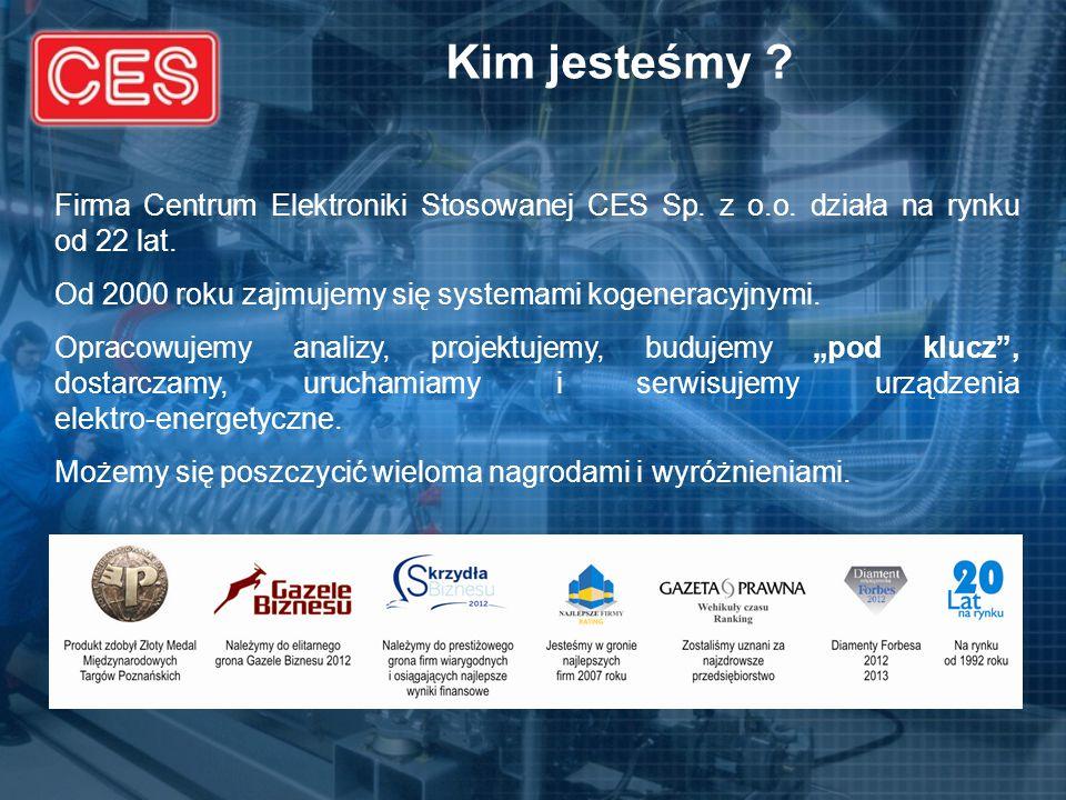 Kim jesteśmy ? Firma Centrum Elektroniki Stosowanej CES Sp. z o.o. działa na rynku od 22 lat. Od 2000 roku zajmujemy się systemami kogeneracyjnymi. Op