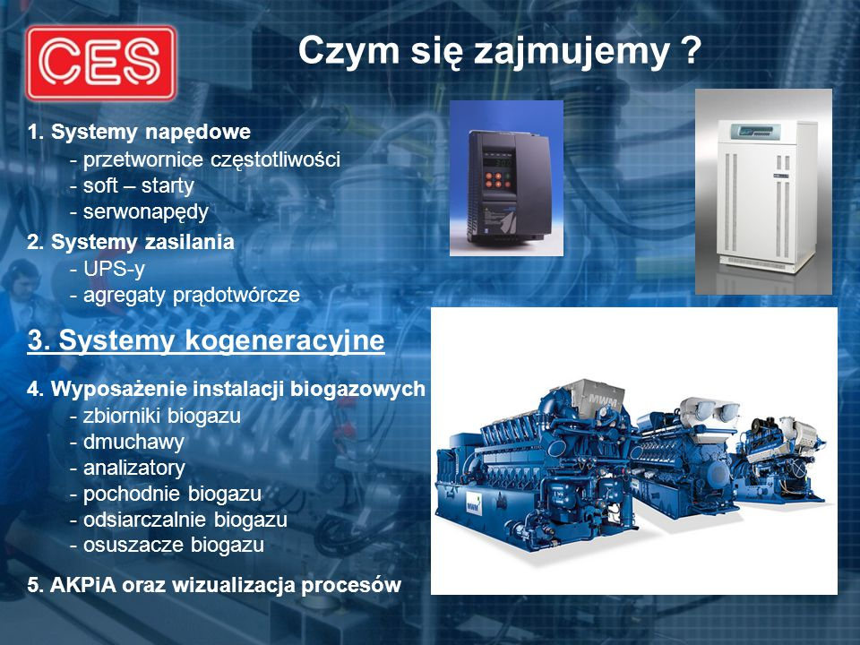 Czym się zajmujemy ? 1. Systemy napędowe - przetwornice częstotliwości - soft – starty - serwonapędy 2. Systemy zasilania - UPS-y - agregaty prądotwór