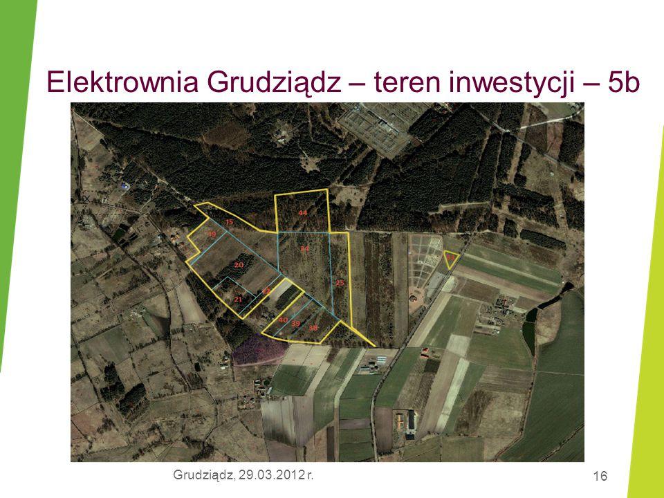 Grudziądz, 29.03.2012 r. 16 Elektrownia Grudziądz – teren inwestycji – 5b