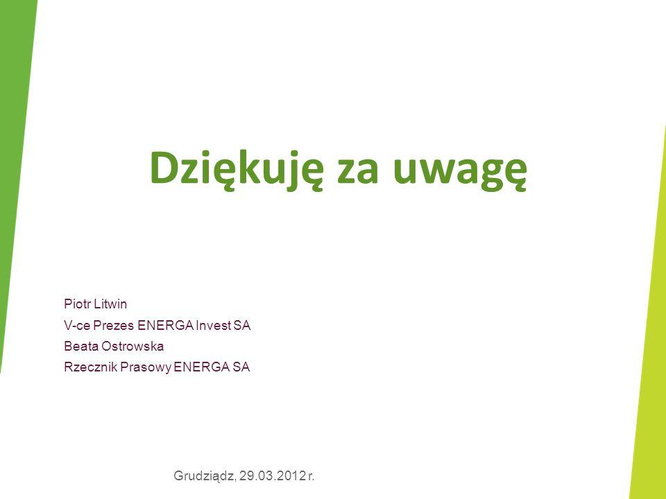 Piotr Litwin V-ce Prezes ENERGA Invest SA Beata Ostrowska Rzecznik Prasowy ENERGA SA Dziękuję za uwagę Grudziądz, 29.03.2012 r.