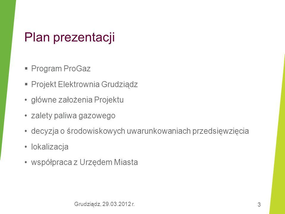 Grudziądz, 29.03.2012 r. 3 Plan prezentacji  Program ProGaz  Projekt Elektrownia Grudziądz główne założenia Projektu zalety paliwa gazowego decyzja